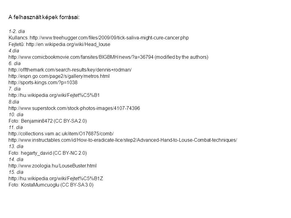 A felhasznált képek forrásai: 1-2. dia Kullancs: http://www.treehugger.com/files/2009/09/tick-saliva-might-cure-cancer.php Fejtetű: http://en.wikipedi