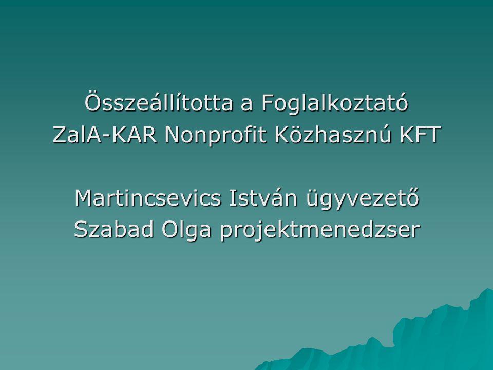 Összeállította a Foglalkoztató ZalA-KAR Nonprofit Közhasznú KFT Martincsevics István ügyvezető Szabad Olga projektmenedzser