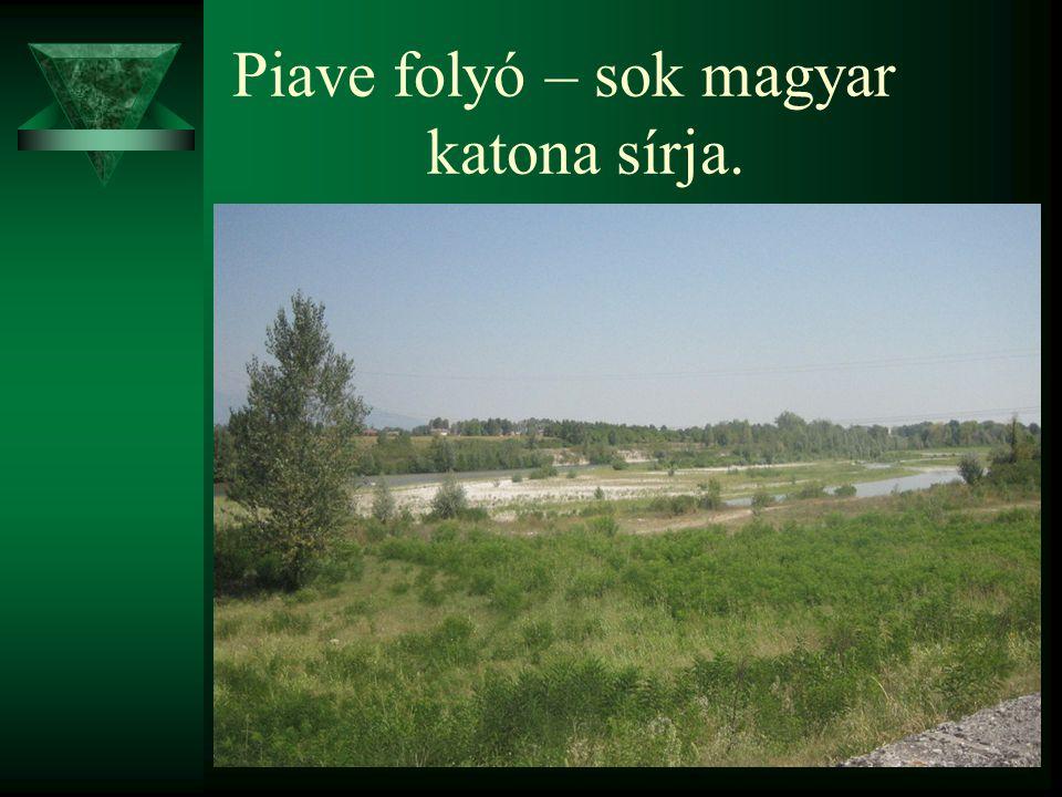 Piave folyó – sok magyar katona sírja.