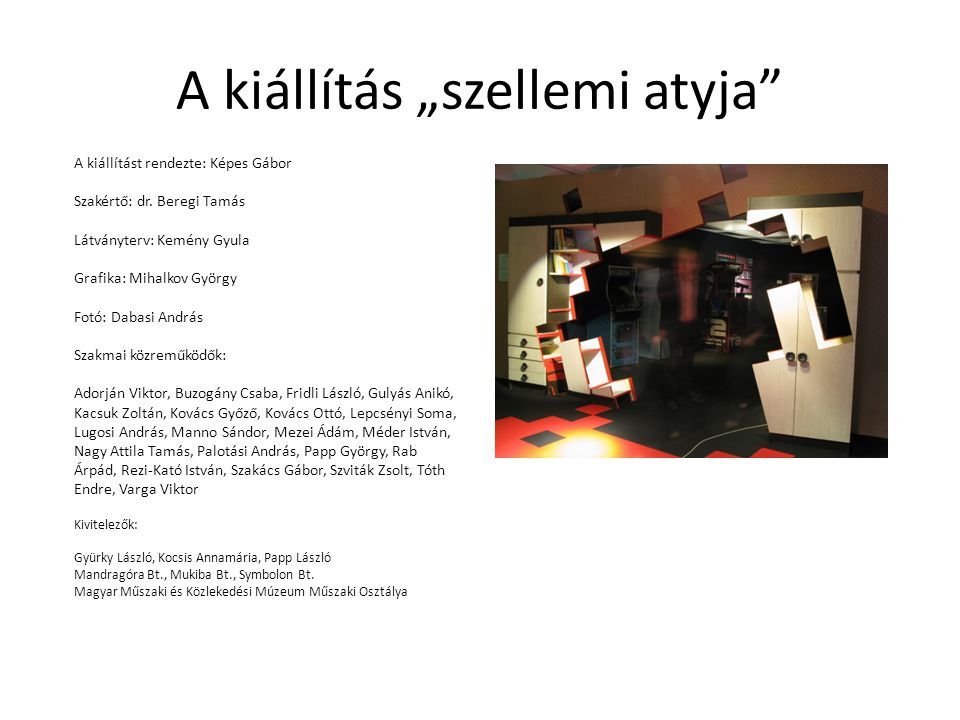 """A kiállítás """"szellemi atyja A kiállítást rendezte: Képes Gábor Szakértő: dr."""