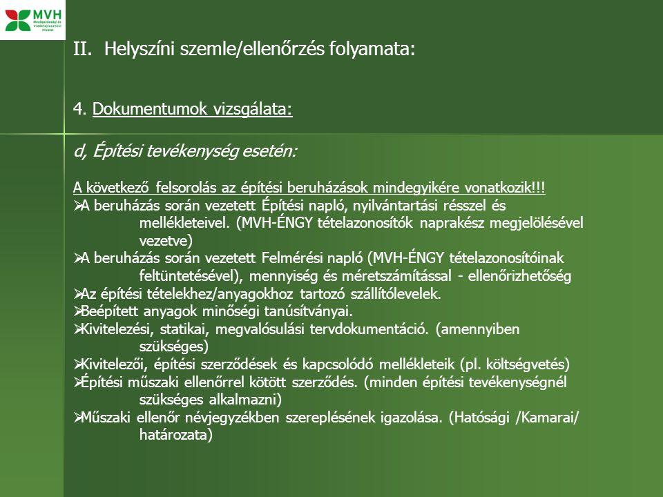 II. Helyszíni szemle/ellenőrzés folyamata: 4. Dokumentumok vizsgálata: d, Építési tevékenység esetén: A következő felsorolás az építési beruházások mi