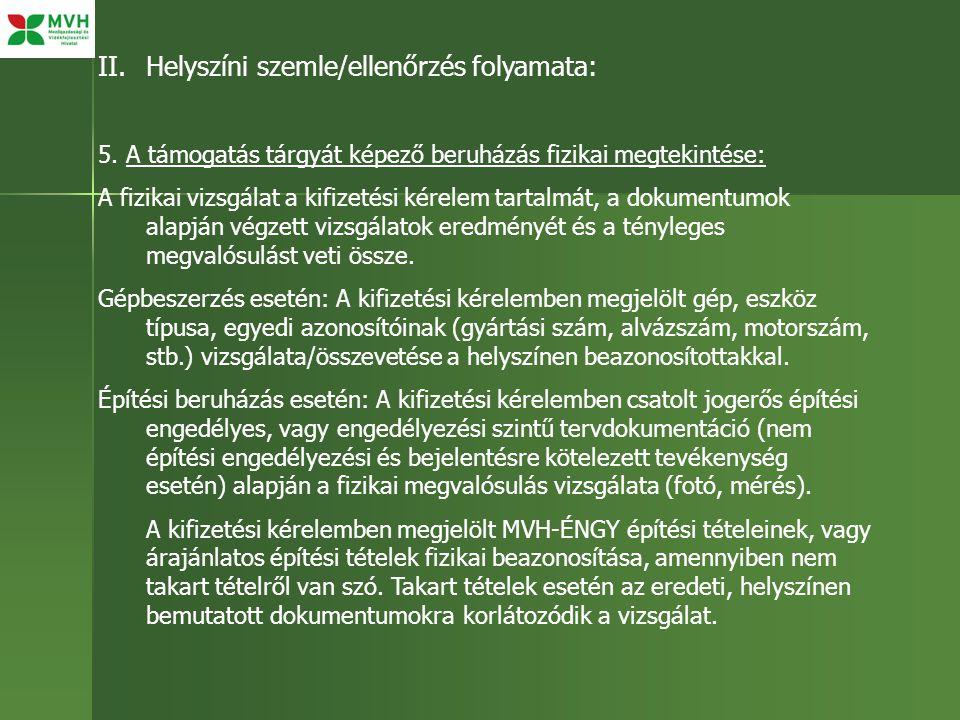II.Helyszíni szemle/ellenőrzés folyamata: 5. A támogatás tárgyát képező beruházás fizikai megtekintése: A fizikai vizsgálat a kifizetési kérelem tarta