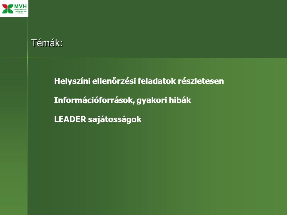 Témák: Helyszíni ellenőrzési feladatok részletesen Információforrások, gyakori hibák LEADER sajátosságok