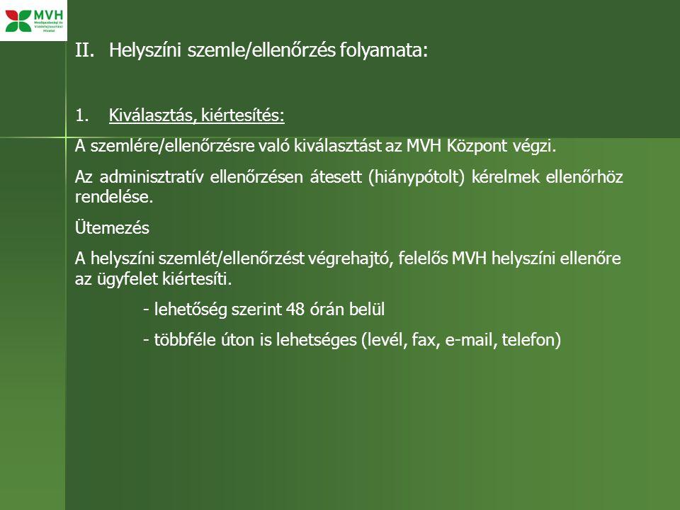 II.Helyszíni szemle/ellenőrzés folyamata: 1.Kiválasztás, kiértesítés: A szemlére/ellenőrzésre való kiválasztást az MVH Központ végzi. Az adminisztratí