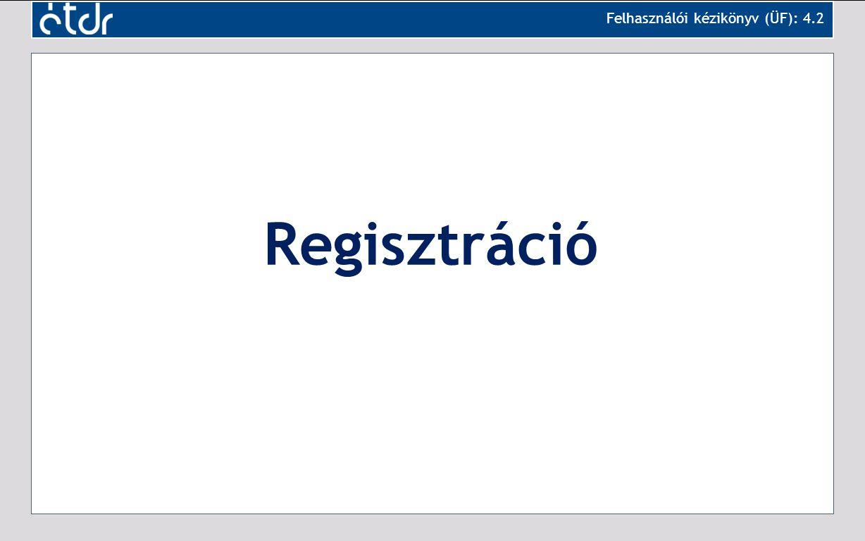 Regisztráció Felhasználói kézikönyv (ÜF): 4.2