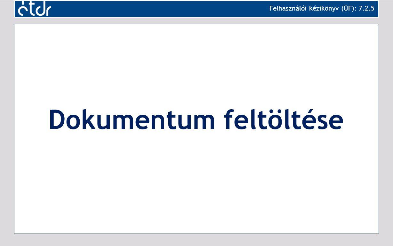 Dokumentum feltöltése Felhasználói kézikönyv (ÜF): 7.2.5
