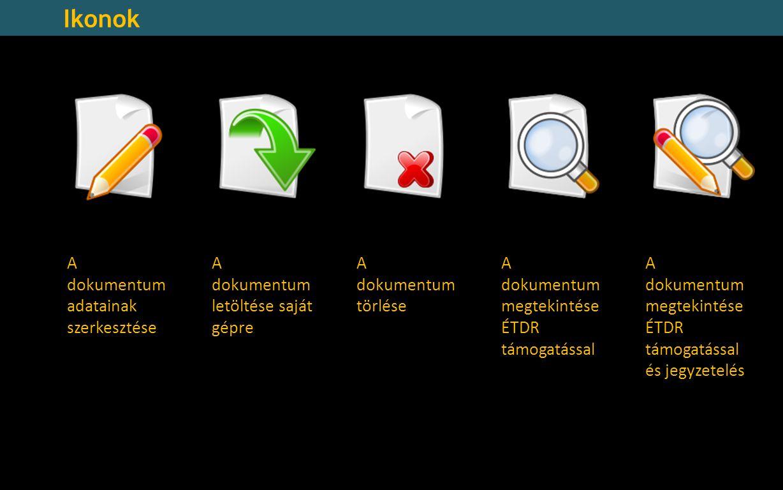 A dokumentum adatainak szerkesztése A dokumentum adatainak szerkesztése A dokumentum letöltése saját gépre A dokumentum törlése A dokumentum megtekint