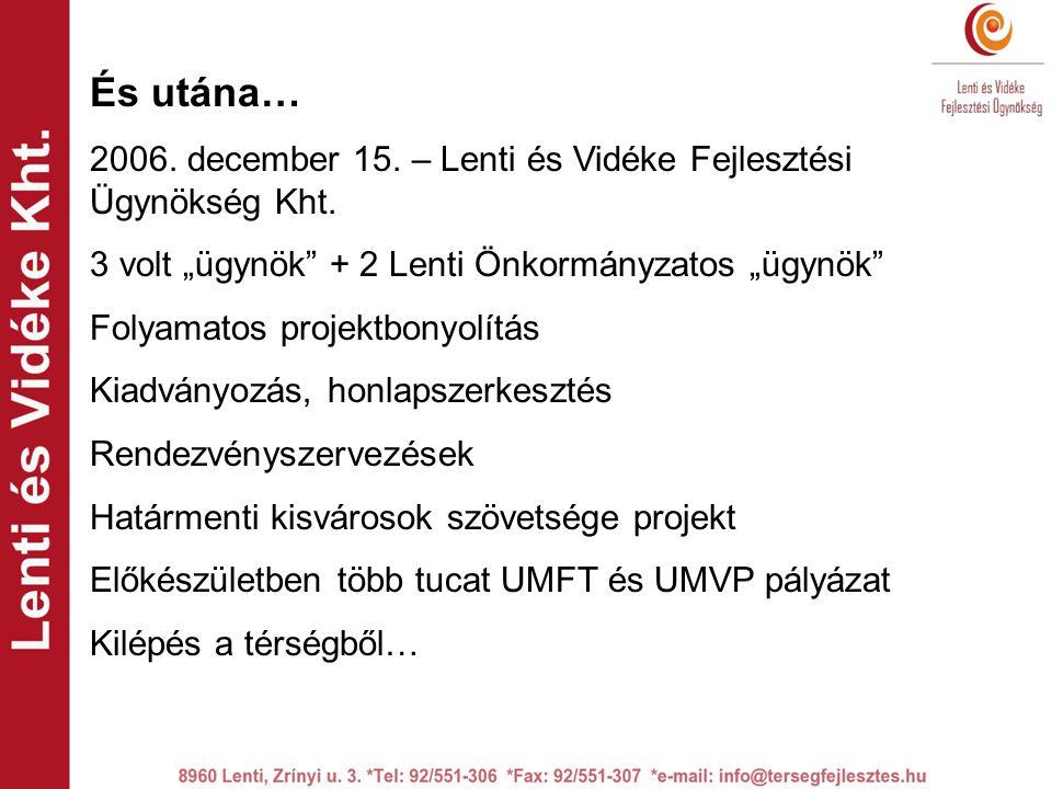 És utána… 2006. december 15. – Lenti és Vidéke Fejlesztési Ügynökség Kht.