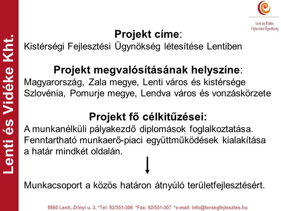 Projekt címe: Kistérségi Fejlesztési Ügynökség létesítése Lentiben Projekt megvalósításának helyszíne: Magyarország, Zala megye, Lenti város és kistérsége Szlovénia, Pomurje megye, Lendva város és vonzáskörzete Projekt fő célkitűzései: A munkanélküli pályakezdő diplomások foglalkoztatása.