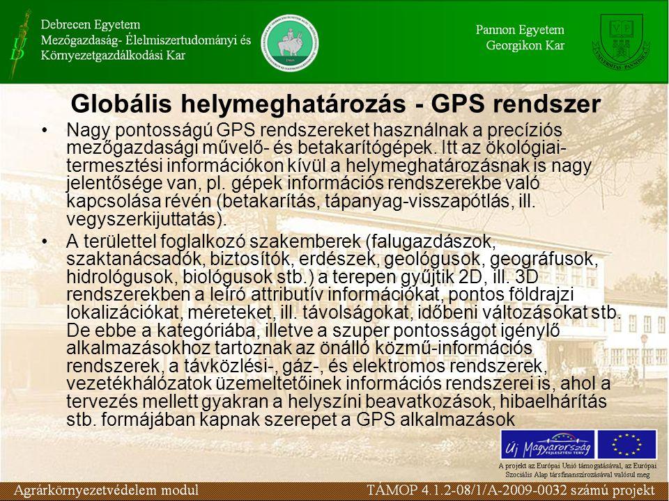 Globális helymeghatározás - GPS rendszer •Nagy pontosságú GPS rendszereket használnak a precíziós mezőgazdasági művelő- és betakarítógépek.