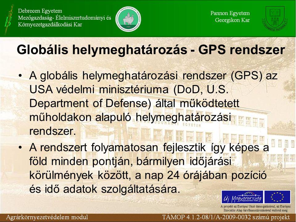 Globális helymeghatározás - GPS rendszer •A globális helymeghatározási rendszer (GPS) az USA védelmi minisztériuma (DoD, U.S.