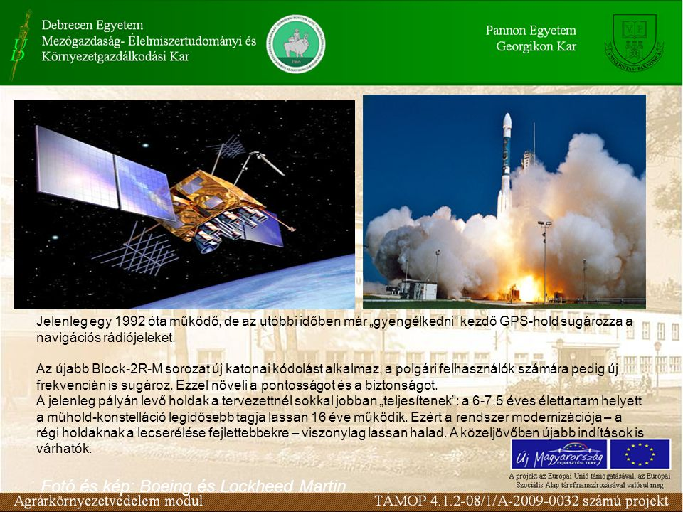 Globális helymeghatározás - GPS rendszer •Jelenleg 24 NAVSTAR típusú műhold kering orbitális pályán, 20200 km távolságra a földtől.