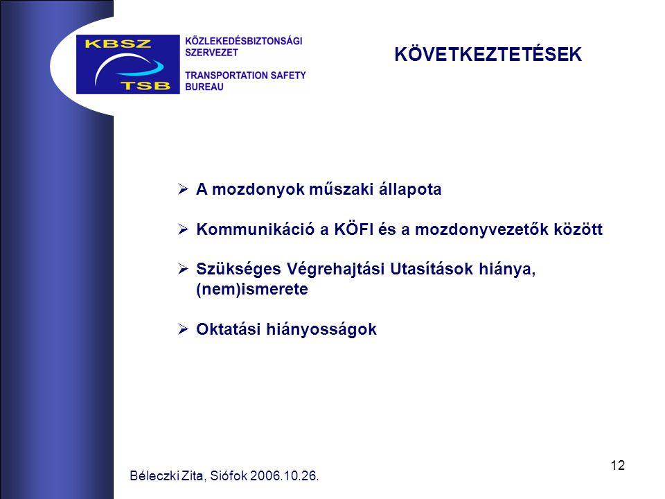 12 Béleczki Zita, Siófok 2006.10.26. KÖVETKEZTETÉSEK  A mozdonyok műszaki állapota  Kommunikáció a KÖFI és a mozdonyvezetők között  Szükséges Végre