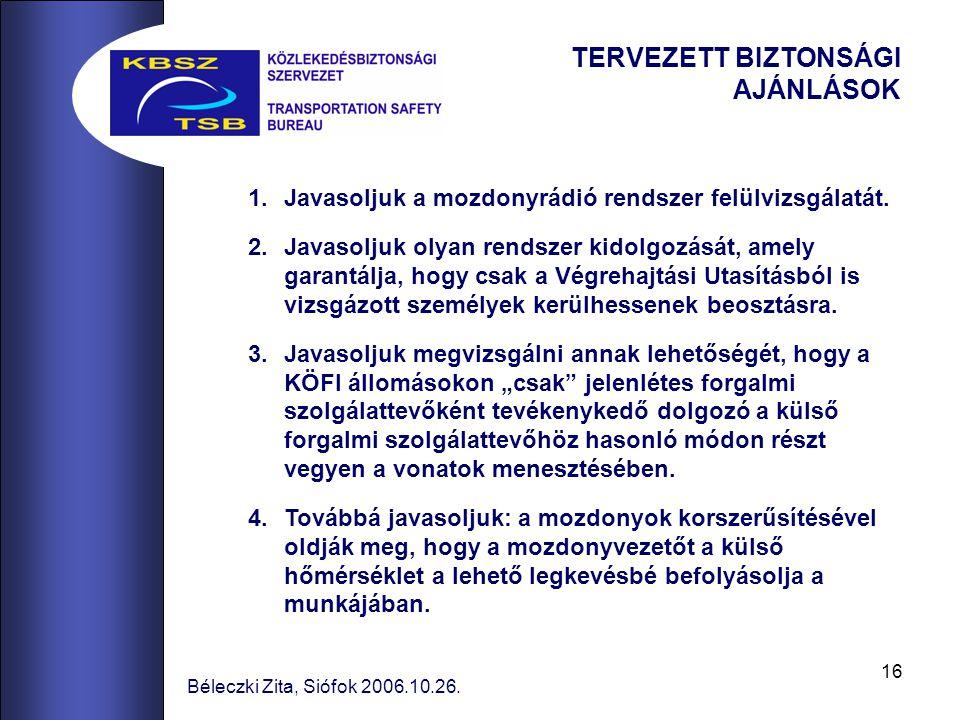 16 Béleczki Zita, Siófok 2006.10.26. TERVEZETT BIZTONSÁGI AJÁNLÁSOK 1.Javasoljuk a mozdonyrádió rendszer felülvizsgálatát. 2.Javasoljuk olyan rendszer