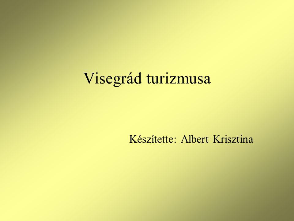 Visegrád turizmusa Készítette: Albert Krisztina