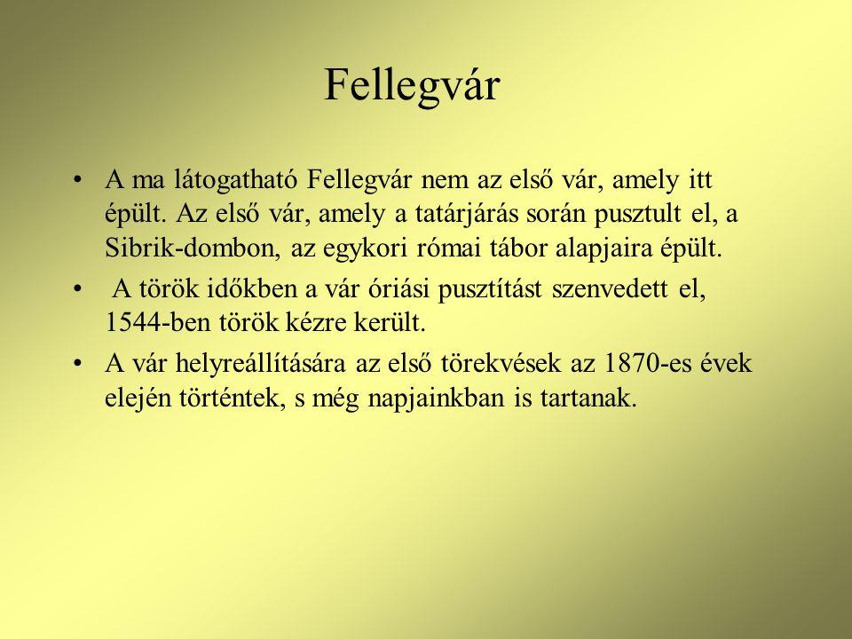 Fellegvár •A ma látogatható Fellegvár nem az első vár, amely itt épült. Az első vár, amely a tatárjárás során pusztult el, a Sibrik-dombon, az egykori