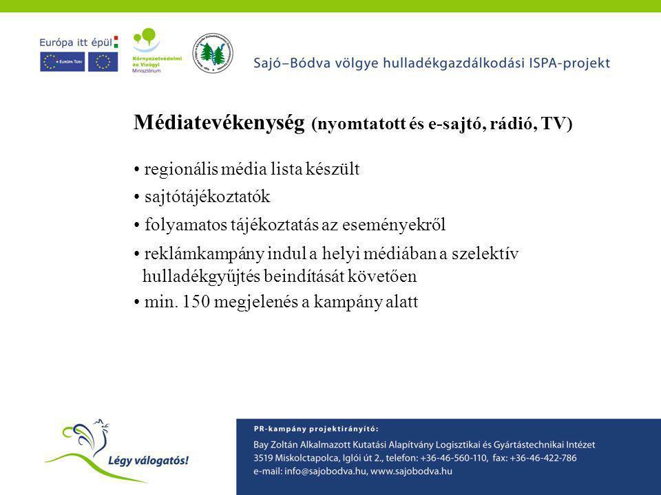 Médiatevékenység (nyomtatott és e-sajtó, rádió, TV) • regionális média lista készült • sajtótájékoztatók • folyamatos tájékoztatás az eseményekről • r