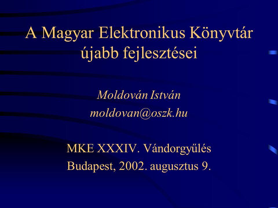 A Magyar Elektronikus Könyvtár újabb fejlesztései Moldován István moldovan@oszk.hu MKE XXXIV.