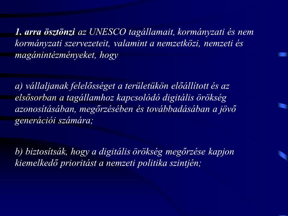 1. arra ösztönzi az UNESCO tagállamait, kormányzati és nem kormányzati szervezeteit, valamint a nemzetközi, nemzeti és magánintézményeket, hogy a) vál