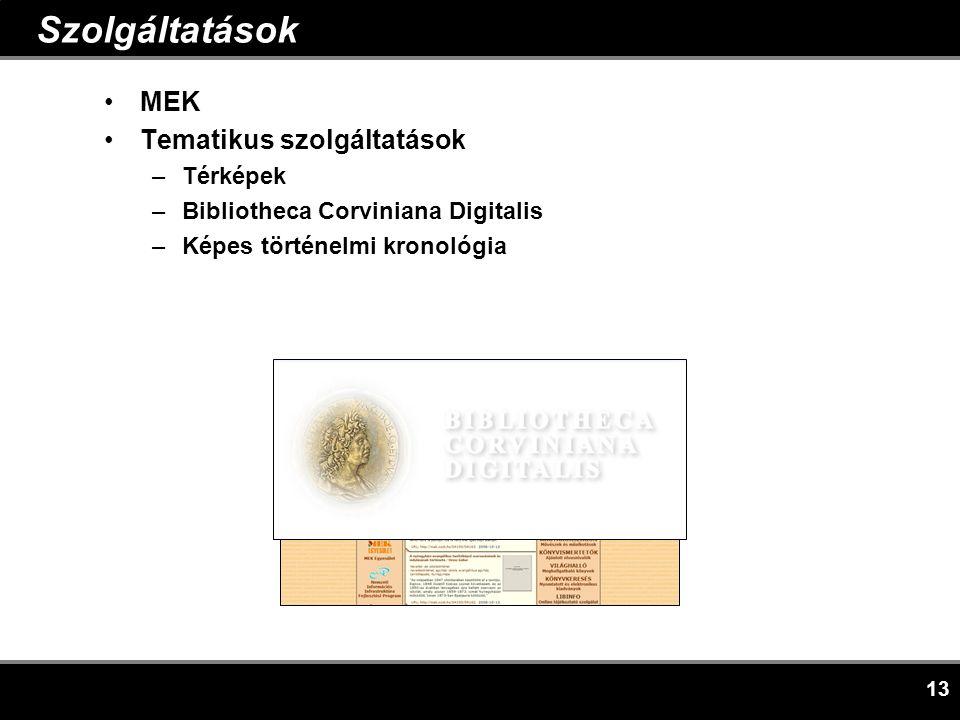 13 Szolgáltatások •MEK •Tematikus szolgáltatások –Térképek –Bibliotheca Corviniana Digitalis –Képes történelmi kronológia
