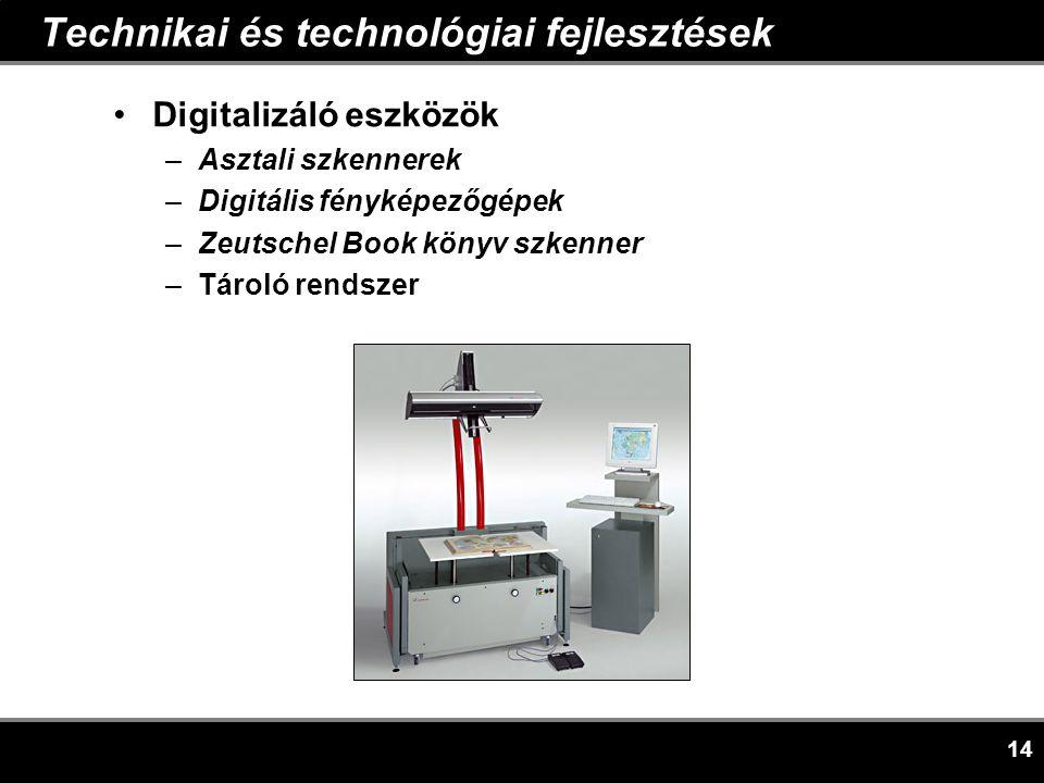 14 Technikai és technológiai fejlesztések •Digitalizáló eszközök –Asztali szkennerek –Digitális fényképezőgépek –Zeutschel Book könyv szkenner –Tároló rendszer