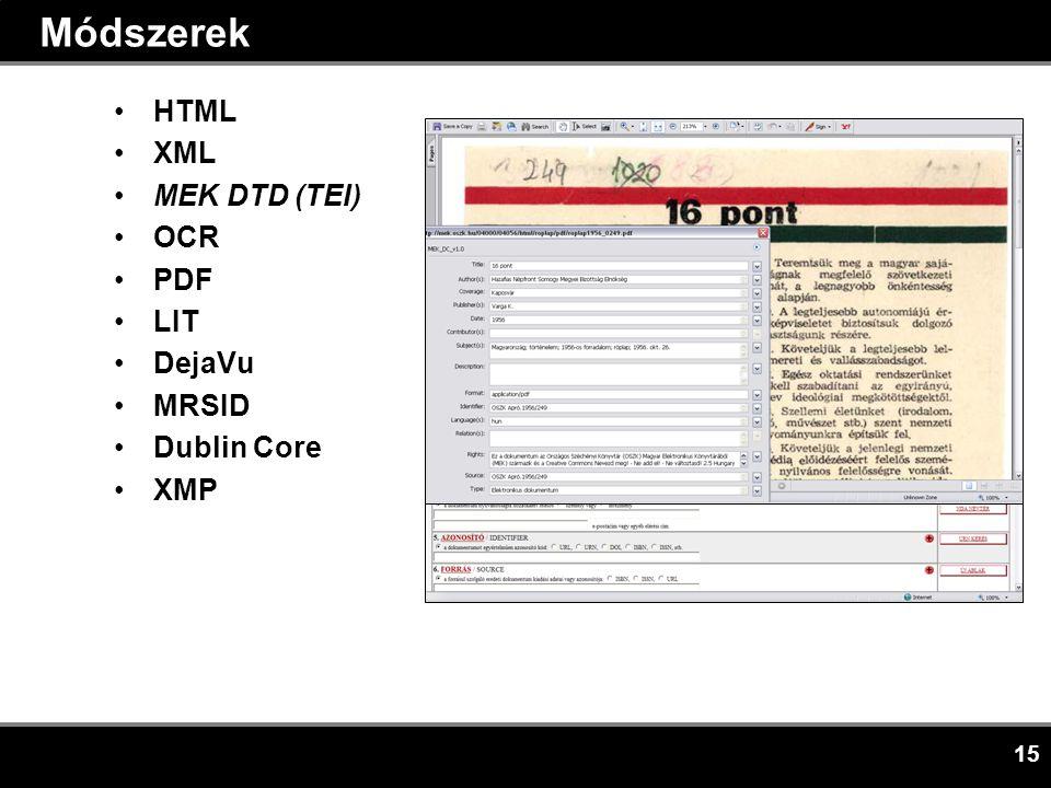 15 Módszerek •HTML •XML •MEK DTD (TEI) •OCR •PDF •LIT •DejaVu •MRSID •Dublin Core •XMP