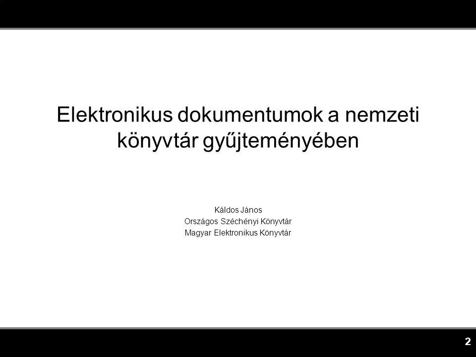 2 Elektronikus dokumentumok a nemzeti könyvtár gyűjteményében Káldos János Országos Széchényi Könyvtár Magyar Elektronikus Könyvtár