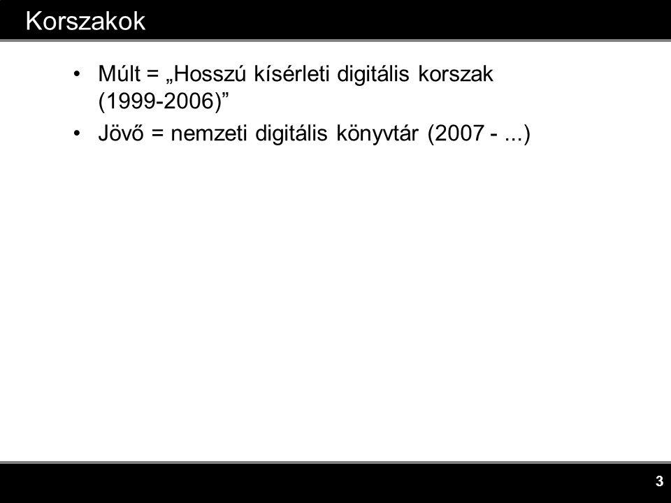 """3 Korszakok •Múlt = """"Hosszú kísérleti digitális korszak (1999-2006) •Jövő = nemzeti digitális könyvtár (2007 -...)"""
