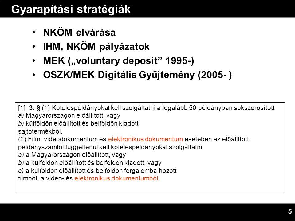 """5 Gyarapítási stratégiák •NKÖM elvárása •IHM, NKÖM pályázatok •MEK (""""voluntary deposit 1995-) •OSZK/MEK Digitális Gyűjtemény (2005- ) [1] 3."""