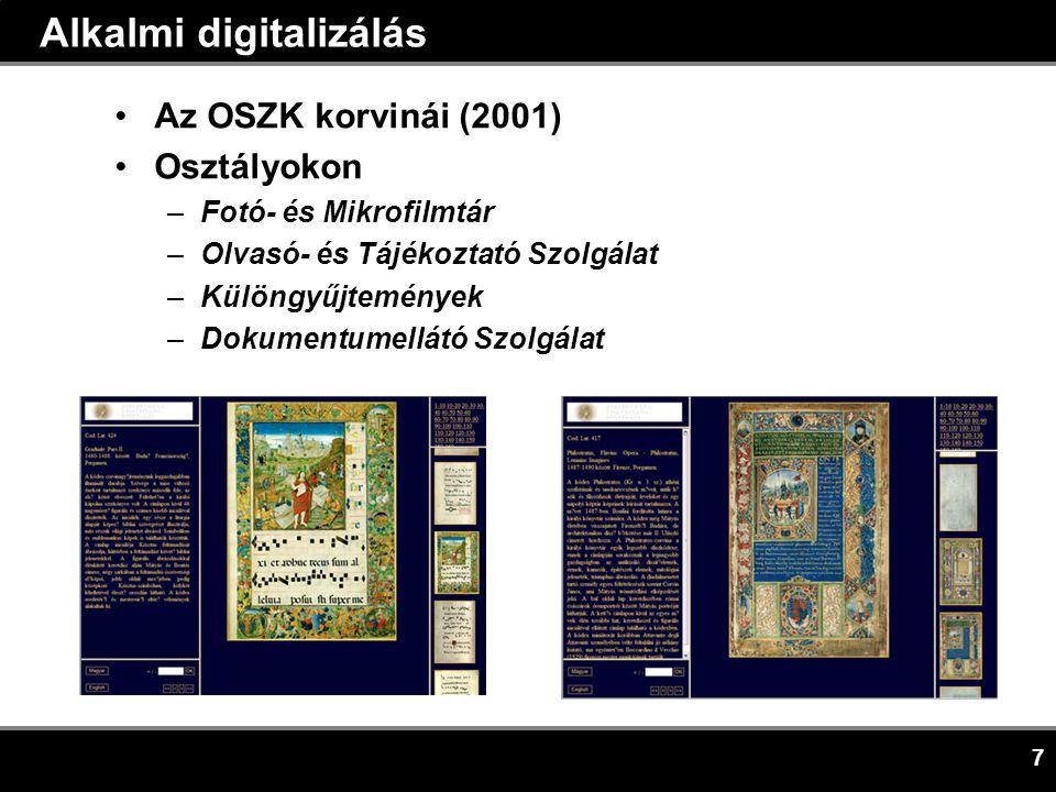 7 Alkalmi digitalizálás •Az OSZK korvinái (2001) •Osztályokon –Fotó- és Mikrofilmtár –Olvasó- és Tájékoztató Szolgálat –Különgyűjtemények –Dokumentumellátó Szolgálat