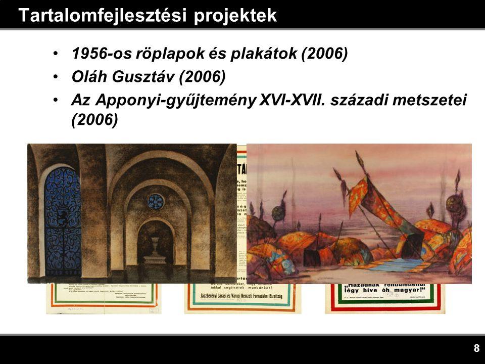 8 Tartalomfejlesztési projektek •1956-os röplapok és plakátok (2006) •Oláh Gusztáv (2006) •Az Apponyi-gyűjtemény XVI-XVII.