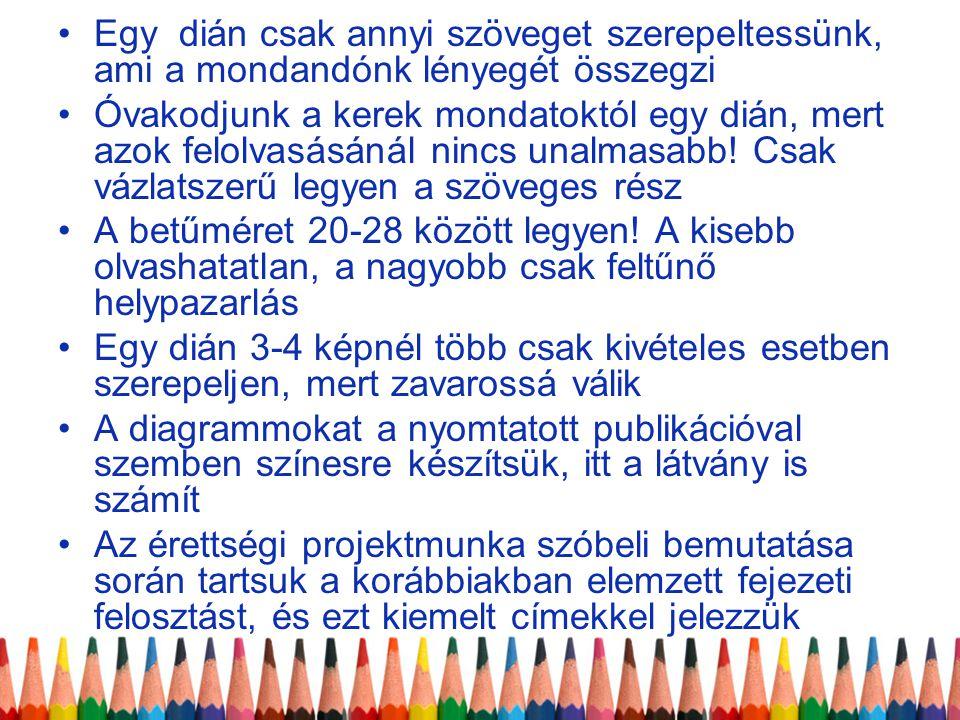 •Egy dián csak annyi szöveget szerepeltessünk, ami a mondandónk lényegét összegzi •Óvakodjunk a kerek mondatoktól egy dián, mert azok felolvasásánál n