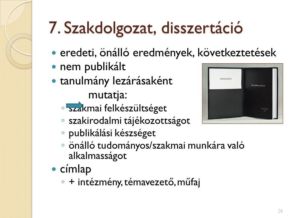 6. Tanulmány  önálló eredmények  nem önálló megjelenés ◦ tanulmánykötetben ◦ folyóiratban  (különlenyomat)  kézirathoz: ◦ elérhetőség ◦ munkahely,