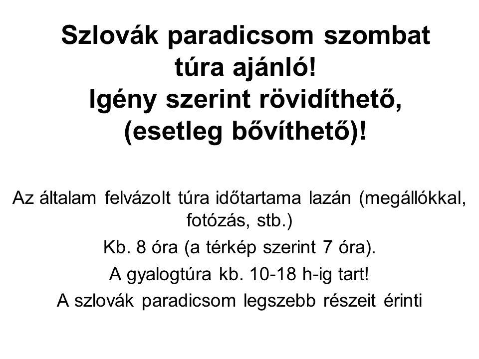Szlovák paradicsom szombat túra ajánló! Igény szerint rövidíthető, (esetleg bővíthető)! Az általam felvázolt túra időtartama lazán (megállókkal, fotóz