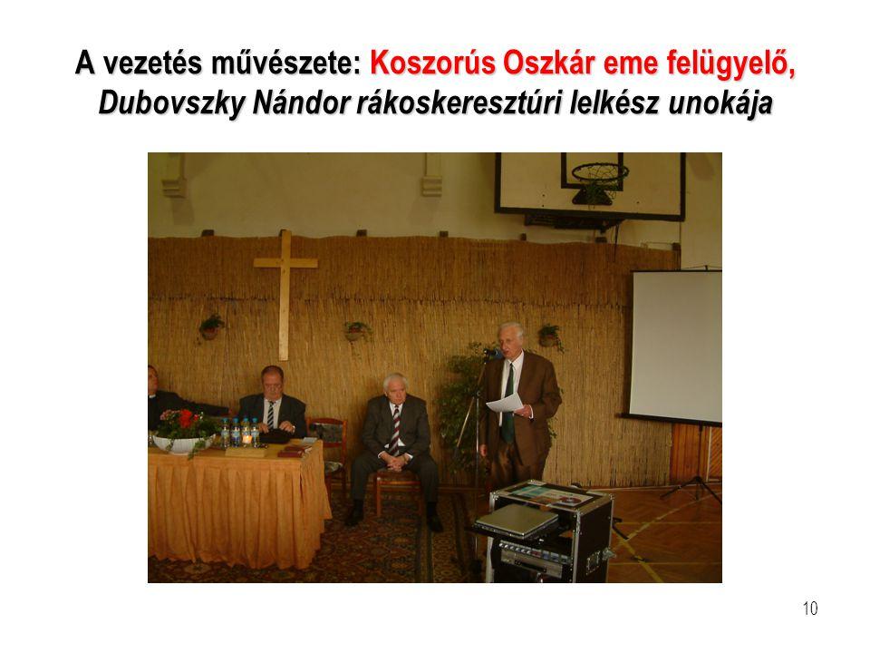 10 A vezetés művészete: Koszorús Oszkár eme felügyelő, Dubovszky Nándor rákoskeresztúri lelkész unokája