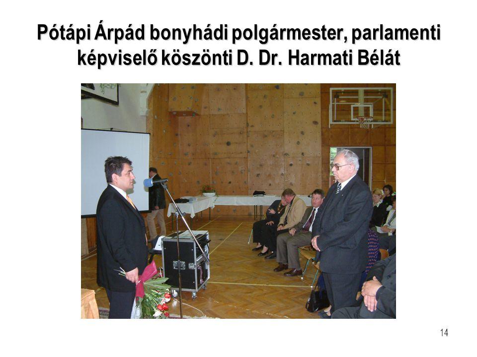 14 Pótápi Árpád bonyhádi polgármester, parlamenti képviselő köszönti D. Dr. Harmati Bélát