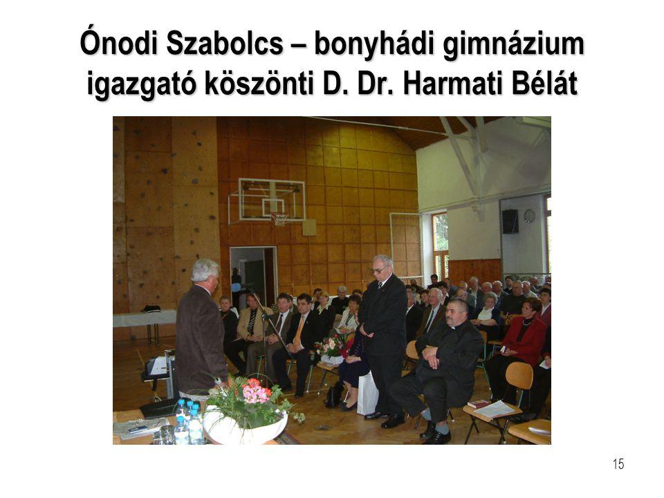 15 Ónodi Szabolcs – bonyhádi gimnázium igazgató köszönti D. Dr. Harmati Bélát