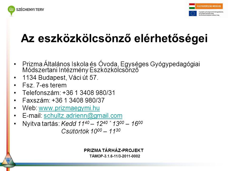 Az eszközkölcsönző elérhetőségei •Prizma Általános Iskola és Óvoda, Egységes Gyógypedagógiai Módszertani Intézmény Eszközkölcsönző •1134 Budapest, Vác