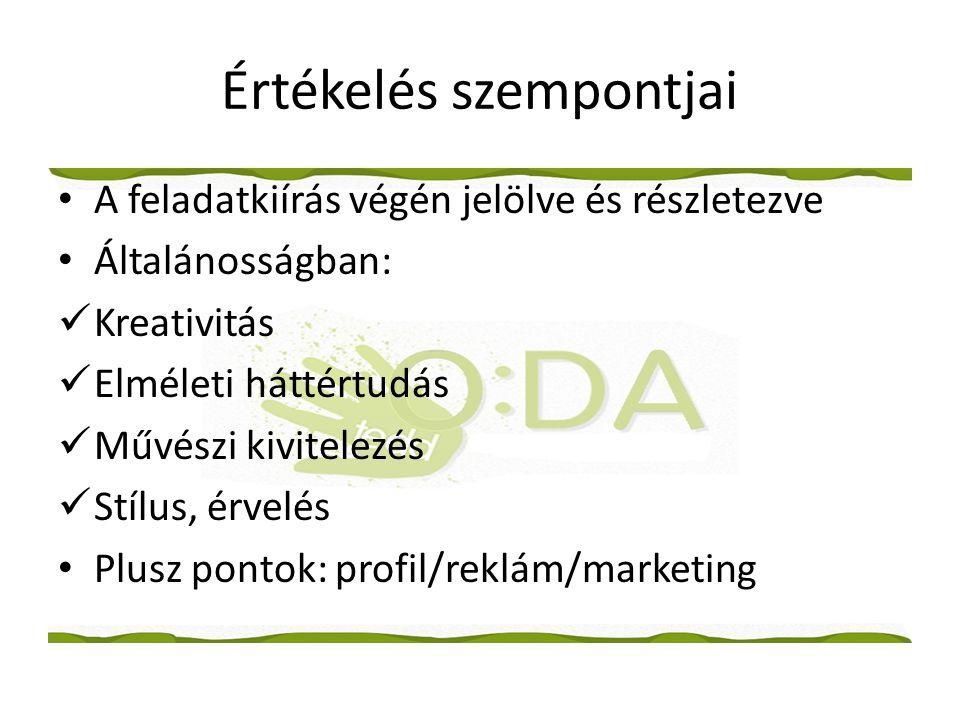Értékelés szempontjai • A feladatkiírás végén jelölve és részletezve • Általánosságban:  Kreativitás  Elméleti háttértudás  Művészi kivitelezés  Stílus, érvelés • Plusz pontok: profil/reklám/marketing