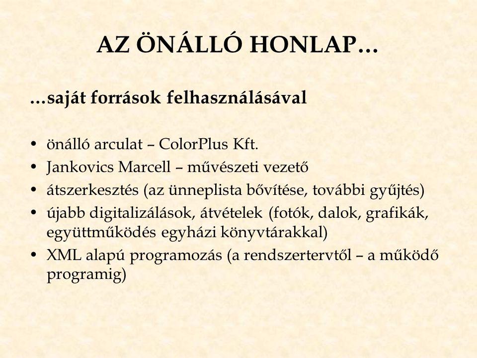 AZ ÖNÁLLÓ HONLAP… …saját források felhasználásával •önálló arculat – ColorPlus Kft. •Jankovics Marcell – művészeti vezető •átszerkesztés (az ünneplist