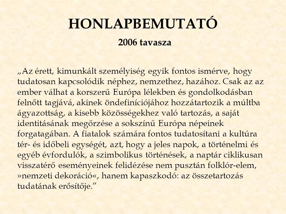 """HONLAPBEMUTATÓ 2006 tavasza """"Az érett, kimunkált személyiség egyik fontos ismérve, hogy tudatosan kapcsolódik néphez, nemzethez, hazához. Csak az az e"""