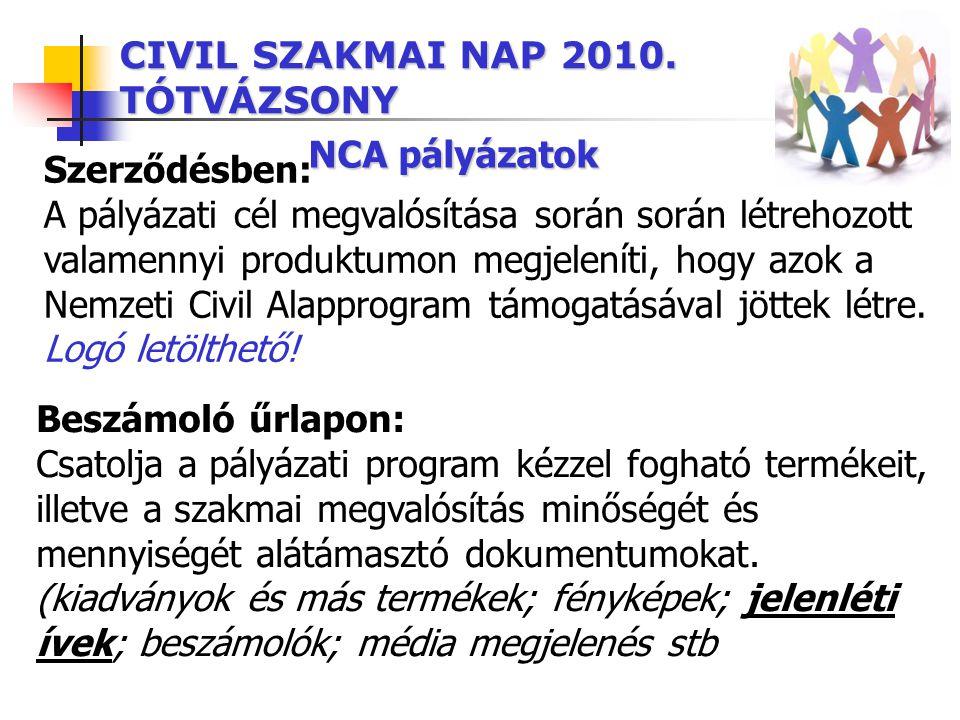 CIVIL SZAKMAI NAP 2010. TÓTVÁZSONY NCA pályázatok Szerződésben: A pályázati cél megvalósítása során során létrehozott valamennyi produktumon megjelení