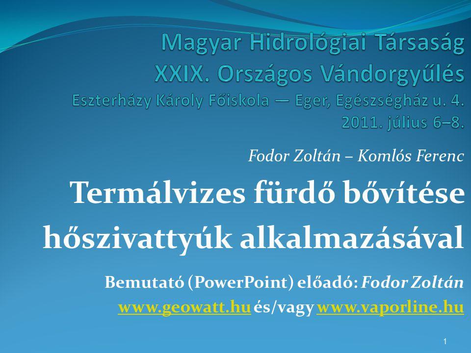 Fodor Zoltán – Komlós Ferenc Termálvizes fürdő bővítése hőszivattyúk alkalmazásával Bemutató (PowerPoint) előadó: Fodor Zoltán www.geowatt.huwww.geowatt.hu és/vagy www.vaporline.huwww.vaporline.hu 1