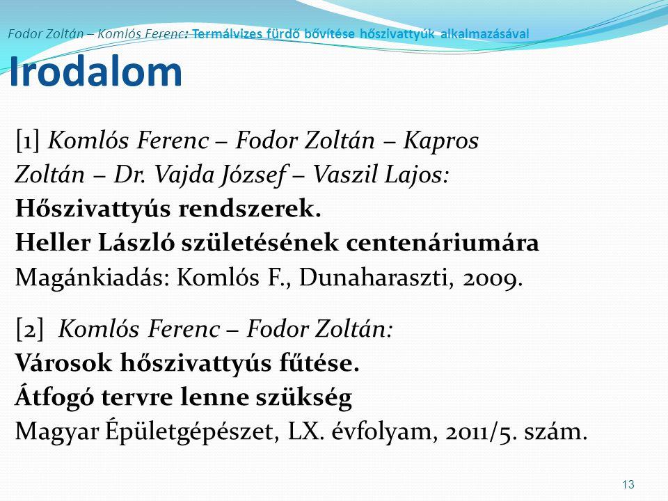 Fodor Zoltán – Komlós Ferenc: Termálvizes fürdő bővítése hőszivattyúk alkalmazásával Irodalom [1] Komlós Ferenc − Fodor Zoltán − Kapros Zoltán − Dr. V