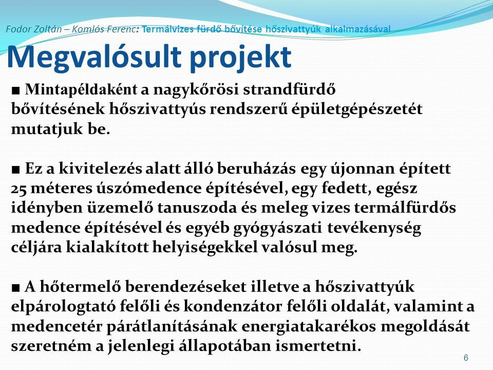 Fodor Zoltán – Komlós Ferenc: Termálvizes fürdő bővítése hőszivattyúk alkalmazásával A nagykőrösi strandfürdő bővítés gépészetének elvi kapcsolási rajza 7