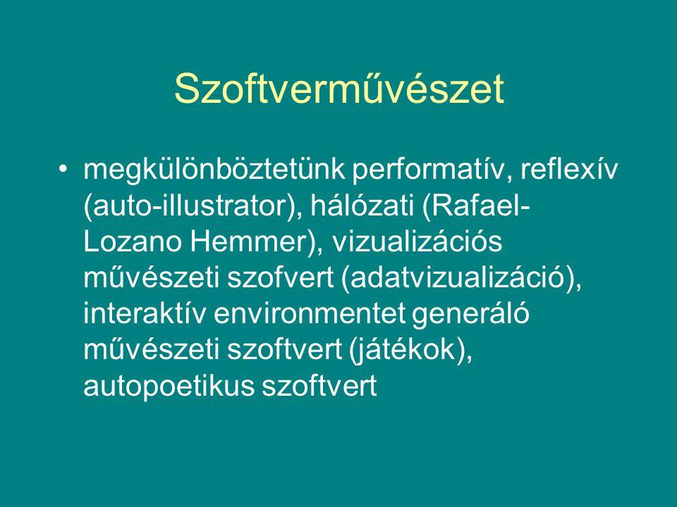 Szoftverművészet •megkülönböztetünk performatív, reflexív (auto-illustrator), hálózati (Rafael- Lozano Hemmer), vizualizációs művészeti szofvert (adatvizualizáció), interaktív environmentet generáló művészeti szoftvert (játékok), autopoetikus szoftvert