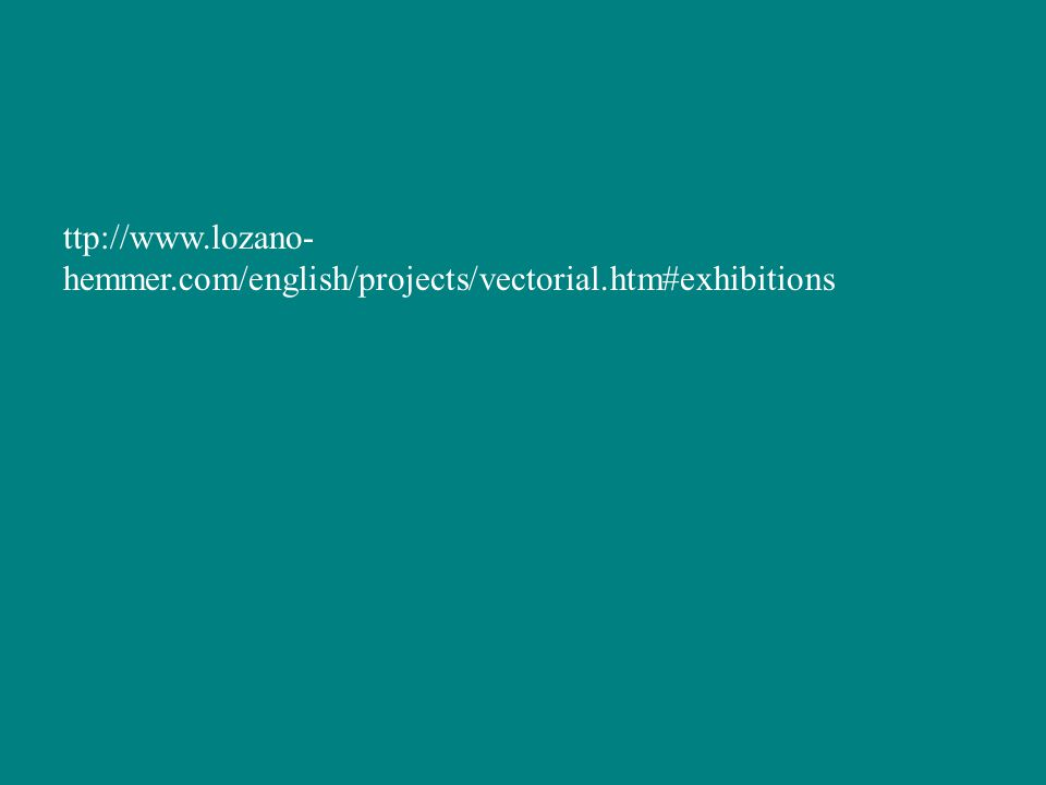 ttp://www.lozano- hemmer.com/english/projects/vectorial.htm#exhibitions
