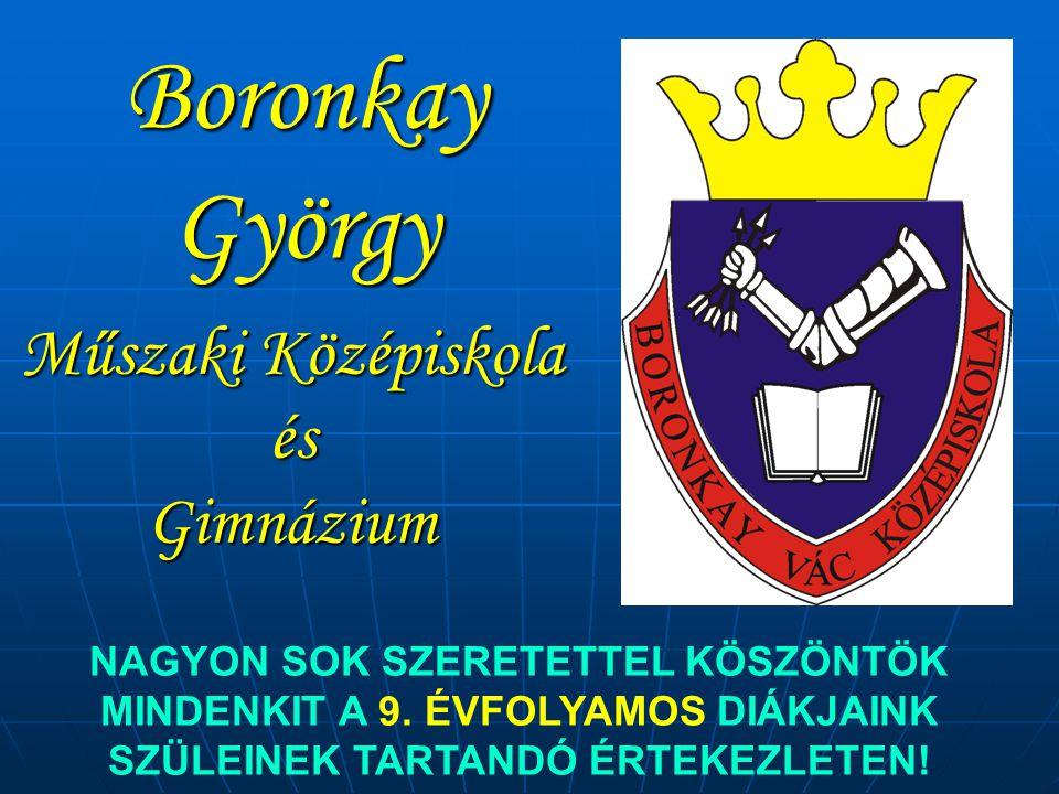 Boronkay György Műszaki Középiskola és Gimnázium NAGYON SOK SZERETETTEL KÖSZÖNTÖK MINDENKIT A 9.