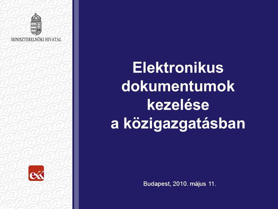 Elektronikus dokumentumok kezelése a közigazgatásban Budapest, 2010. május 11.
