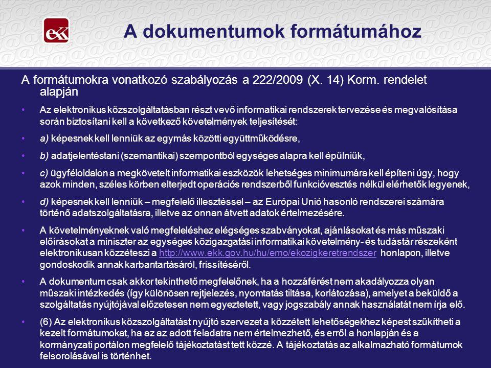 A dokumentumok formátumához A formátumokra vonatkozó szabályozás a 222/2009 (X. 14) Korm. rendelet alapján •Az elektronikus közszolgáltatásban részt v